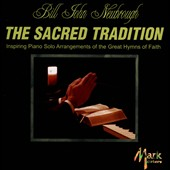 The Sacred Tradition - Hymn arrangements by Hatton, Bliss, Malotte and Carmichael / John Newbrough, piano