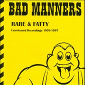 Bad Manners: Rare & Fatty: Unreleased Recordings 1976-1997