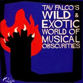Various Artists: Tav Falco's Wild & Exotic World of Musical Obscurities
