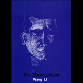 Wang Li: Past. Present. Future [Digipak]