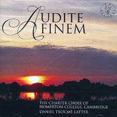 Audite Finem: Choral works of Byrd, Purcell, Davies, Villiers Stanford et al. / Charter Choir of Homerton College; Trocmé-Latter