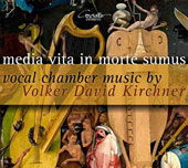 Volker David Kirchner (b.1942): Media Vita in Morte Sumus - Vocal Chamber Music / Various Artists
