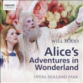 Will Todd (b.1970): Alice's Adventures in Wonderland, a family opera / An Opera Holland Park production