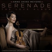 Serenade: The Love Album - works by Bernstein, Gershwin, Morricone, Piazzolla / Anne Akiko Meyers, violin; Keith Lockhart, London SO