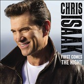 Chris Isaak: First Comes the Night