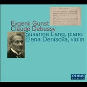 Evgenij Gunst (1877-1950): Pieces (8) for violin & piano, Op. 27; Symphonie fantastique, Op. 18 (reduction for piano); Deux morceaux, Op. 24; Debussy: Violin Sonata; Suite bergamasque / Susanne Lang, piano; Elena Denisova, violin