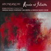 Hector Berlioz: Romeo et Juliette / Katija Dragojevic, mez; Andrew Staples, tenor; Alastair Miles, bass; Tovin Ticciati, Swedish Radio Symphony Orchestra & Choir