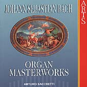 Bach: Organ Masterworks / Arturo Sacchetti