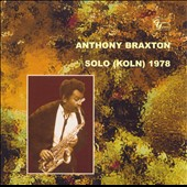 Anthony Braxton: Solo (Koln) 1978