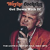 Wayne Cochran: The White Knight of Soul 1964-72: Get Down With It! *