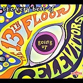 The 13th Floor Elevators: The Very Best of the 13th Floor Elevators: Going Up