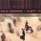 Adlai Waxman: Flight 73 *