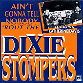 The Dixie Stompers: Ain't Gonna Tell Nobody 'Bout the Dixie Stompers