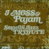 The Smooth Jazz All Stars: J Moss & Pajam Smooth Jazz Tribute