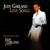 Judy Garland: Love Songs: Rare Recordings from the Judy Garland Show