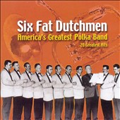 Six Fat Dutchman: America's Greatest Polka Band