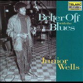 Junior Wells: Better Off with the Blues