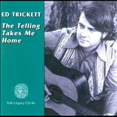 Ed Trickett: The Telling Takes Me Home