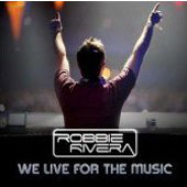 Robbie Rivera (Dance): We Live for the Music [Single]