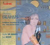 Brahms: Complete Variations for Piano Solo, Duet and Four Hands / Groote and Devos