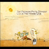Joel Forrester/Phillip Johnston: Live At the Hillside Club [Digipak]