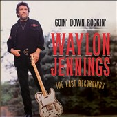 Waylon Jennings: Goin' Down Rockin': The Last Recordings