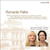 Romantic Paths - Schumann: Sonata in A minor; Mendelssohn: Sonata in F major; Gade: Sonata no. 2 / Annette Unger, violin; Dariya Hrynkiv, piano