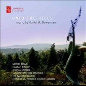 Music of David Bowerman (b.1936): Unto the Hills / Sophie Bevan, Hannah Bishop, Thomas Carroll