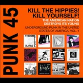 Various Artists: Punk 45:  Kill the Hippies! Kill Yourself! The American Nation Destroys Its Young: Underground Punk in the United States of America, Vol. 1 [PA