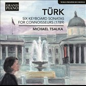 Daniel Gottlob Turk: Six Keyboard Sonatas for Connoisseurs (1789) / Michael Tsalka, piano