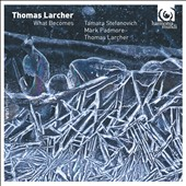 Thomas Larcher (b.1963): What Becomes; A Padmore Cycle; Smart Dust; Poems / Mark Padmore (tenor), Larcher (piano), Stefanovich (piano)