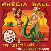 Marcia Ball: The Tattooed Lady and the Alligator Man *