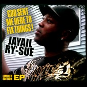 Jayail Ry'-Sue: God Sent Me Here To Fix Things! [EP]