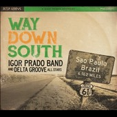 Igor Prado Band/Delta Groove All Stars: Way Down South [Digipak]