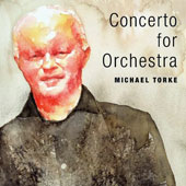 Michael Torke (b.1961): Concerto for Orchestra; Iphegenia, for six winds & two strings / Royal Liverpool PO; Univ. of Kansas Wind Ensemble