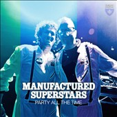 Manufactured Superstars: Party All the Time [Digipak]
