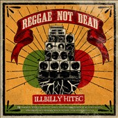 Illbilly Hitec: Reggae Not Dead [11/27]