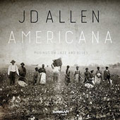 JD Allen (Sax): Americana: Musings on Jazz and Blues [5/20]