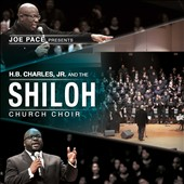 Joe Pace: Joe Pace Presents: H.B. Charles Jr. & Shiloh Church