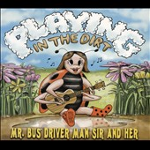 Mr. Bus Driver Man Sir and Her: Playing in the Dirt [Slipcase]