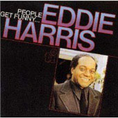 Eddie Harris: People Get Funny...