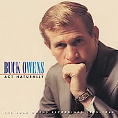 Buck Owens: Act Naturally: The Buck Owens Recordings 1953-1964