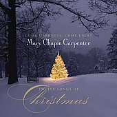 Mary Chapin Carpenter: Come Darkness, Come Light: Twelve Songs of Christmas