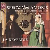 Speculum amoris - Lyrique de l'amour m&eacute;di&eacute;val / La Reverdie