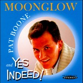 Pat Boone: Moonglow/Yes Indeed!