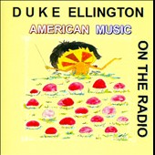 Duke Ellington/Duke Ellington & His Orchestra: American Music on the Radio
