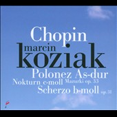 Chopin: Polonaise in A flat major; Nocturne in C minor; Scherzo in B minor / Marcin Koziak, piano