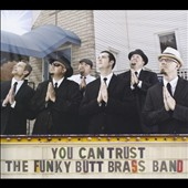 The Funky Butt Brass Band: You Can Trust the Funky Butt Brass Band