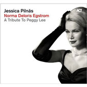 Jessica Pilnäs: Norma Deloris Egstrom: A Tribute to Peggy Lee