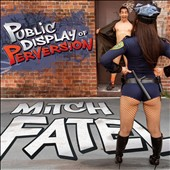 Mitch Fatel: Public Display of Perversion [Digipak]
